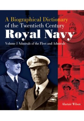 A Biographical Dictionary of the Twentieth Century Royal Navy